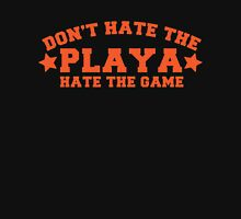Don't hate the PLAYA Hate the game Unisex T-Shirt