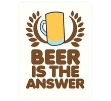 Beer is the ANSWER! with a wreath and BEER JUG Art Print