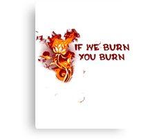 If We Burn, You Burn Canvas Print