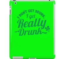 I don't get DRUNK I get REALLY DRUNK  iPad Case/Skin