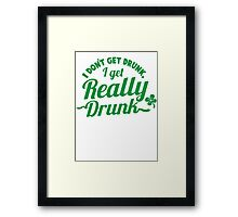 I don't get DRUNK I get REALLY DRUNK  Framed Print