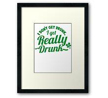 I don't get DRUNK I get REALLY DRUNK  Framed Print