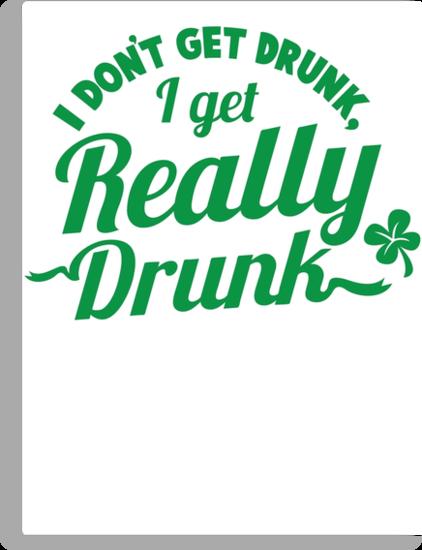 I don't get DRUNK I get REALLY DRUNK  by jazzydevil