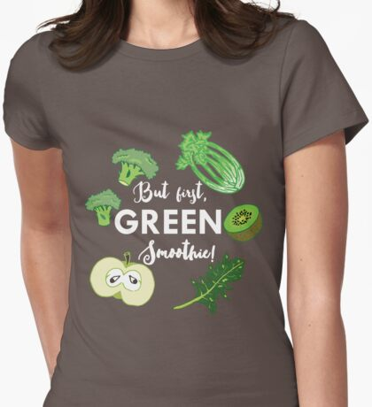But first Green smoothie - Health food kale healthy eating cleanse eat clean blender healthy breakfast vegetable vegan Womens Fitted T-Shirt