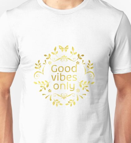 Good vibes only. Golden leaf Unisex T-Shirt