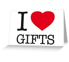 I LOVE GIFTS Greeting Card