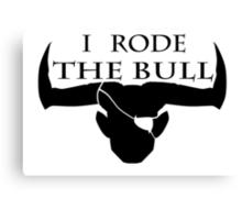 I rode the bull - Black Canvas Print