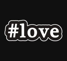 Love - Hashtag - Black & White by graphix