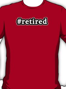 Retired - Hashtag - Black & White T-Shirt