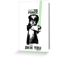 May the Force Be Shih Tzu Greeting Card