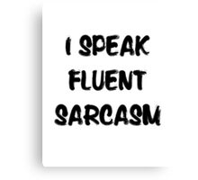 I speak fluent sarcasm, funny tee Canvas Print
