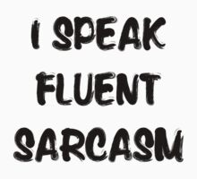 I speak fluent sarcasm, funny tee by AnnaGo