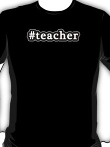 Teacher - Hashtag - Black & White T-Shirt
