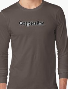 Vegetarian - Hashtag - Black & White Long Sleeve T-Shirt