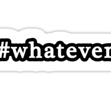 Whatever - Hashtag - Black & White Sticker