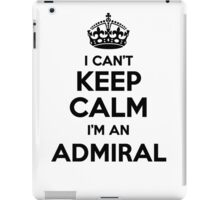 I cant keep calm Im an ADMIRAL iPad Case/Skin