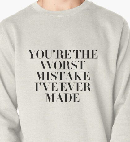 You're the worst mistake I've ever made (Best Mistake) Pullover