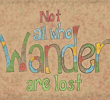 Not All Who Wander Are Lost by Lynde VonHatten