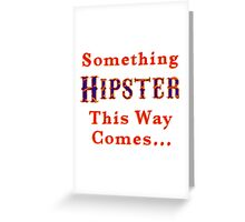 Something Hipster This Way Comes Greeting Card