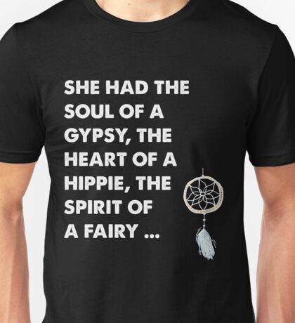 She had the soul of a gypsy the heart of a hippie the spirit of a fairy Unisex T-Shirt