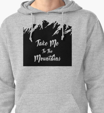Take Me To The Mountains Pullover Hoodie