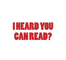 So, I heard you can read? Photographic Print