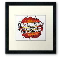 Engineering - It's Like Math But Louder Framed Print