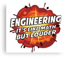 Engineering - It's Like Math But Louder Canvas Print