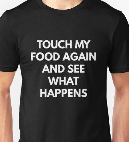 Touch my Food Again and See What Happens Unisex T-Shirt