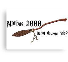 Nimbus 2000 - What do you ride? Canvas Print