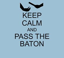 Keep Calm and Pass the Baton Unisex T-Shirt