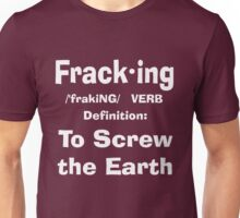 Fracking definition to screw the earth Unisex T-Shirt