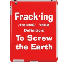 Fracking definition to screw the earth iPad Case/Skin