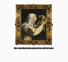 Mary regretting having washed Jesus with hot water Unisex T-Shirt