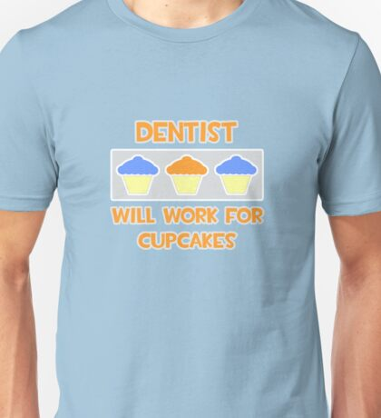 Dentist ... Will Work For Cupcakes Unisex T-Shirt