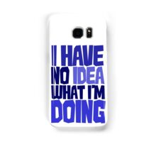 I have no idea what I'm doing Samsung Galaxy Case/Skin