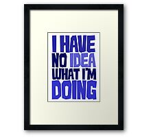 I have no idea what I'm doing Framed Print