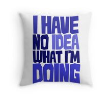 I have no idea what I'm doing Throw Pillow