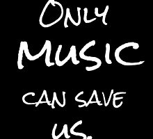 Only Music Can Save Us by Grace-Moxley