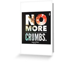 No More Crumbs.  Greeting Card