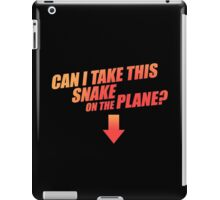 Can I Take This Snake On The Plane? iPad Case/Skin
