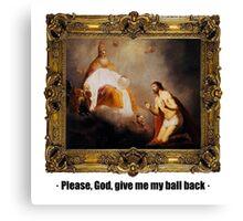 Please, God, give me my ball back Canvas Print