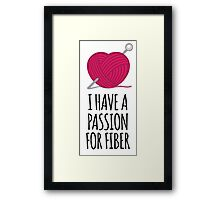Amazing 'I Have a Passion For Fiber' Yarn and Knitting Gifts Framed Print