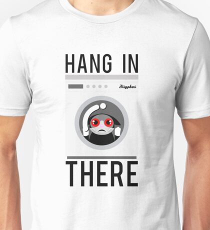 Hang In There Unisex T-Shirt