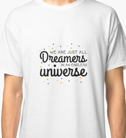 We Are Just All Dreamers In An Endless Universe - Space Scientist Galaxy Astronomy  Classic T-Shirt
