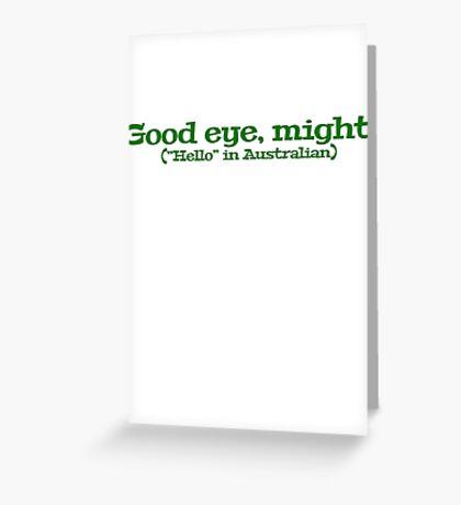 "Good eye, might! (""Hello"" in Australian) Greeting Card"