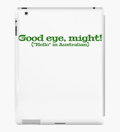 "Good eye, might! (""Hello"" in Australian) iPad Case/Skin"