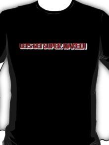 LET'S GET SUPER NAKED T1 T-Shirt