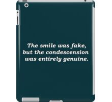 The Smile Was Fake, But The Condescension Was Entirely Genuine iPad Case/Skin