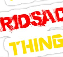 It's a KRIDSADA thing, you wouldn't understand !! Sticker